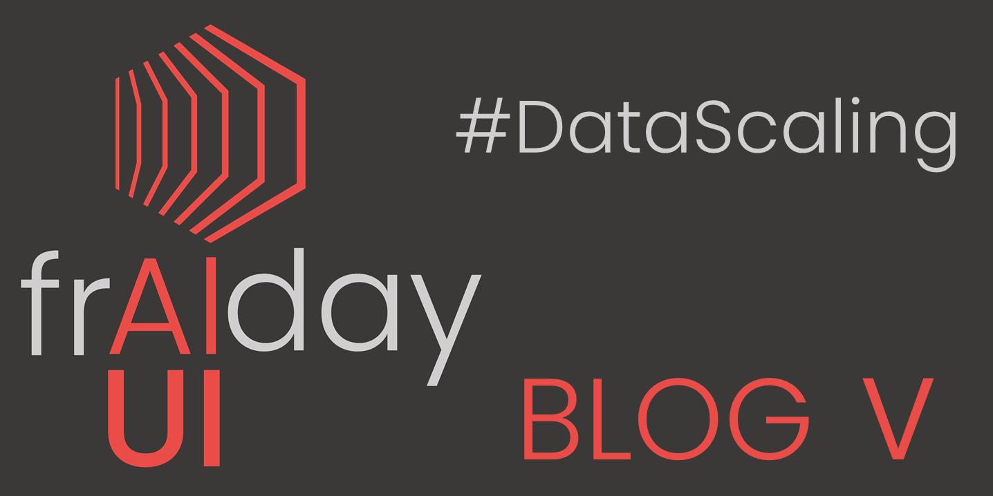 frAIday Blog 5 DataScaling